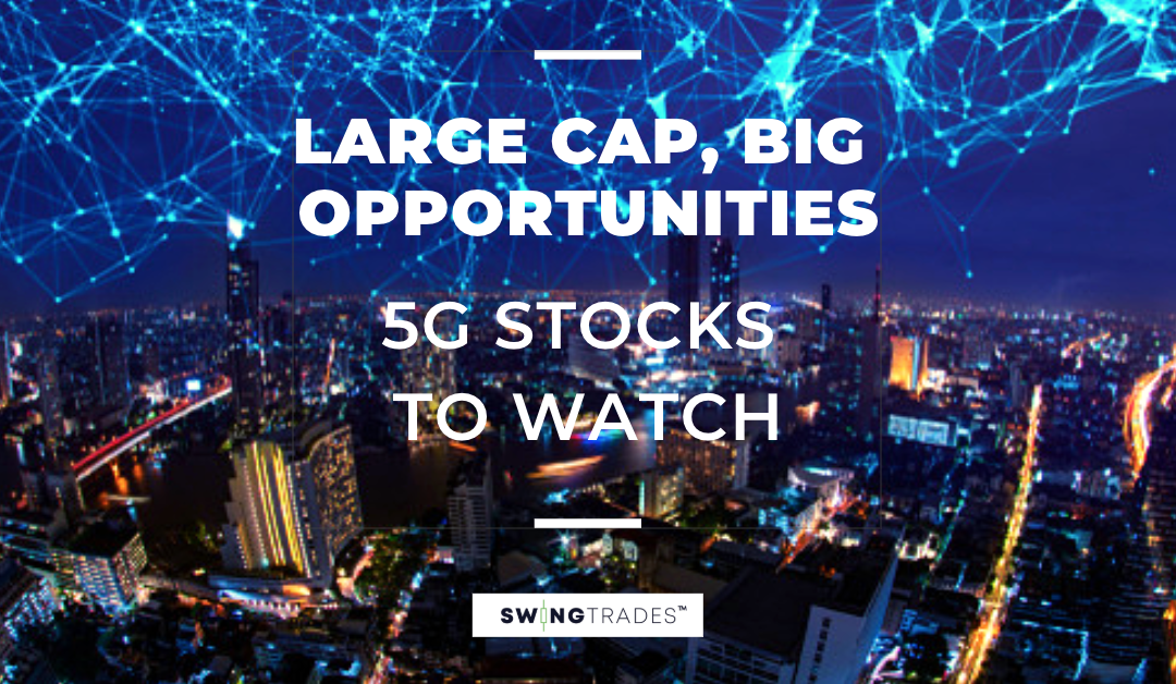 Large Cap, Big Opportunities? 5G Stocks to Watch