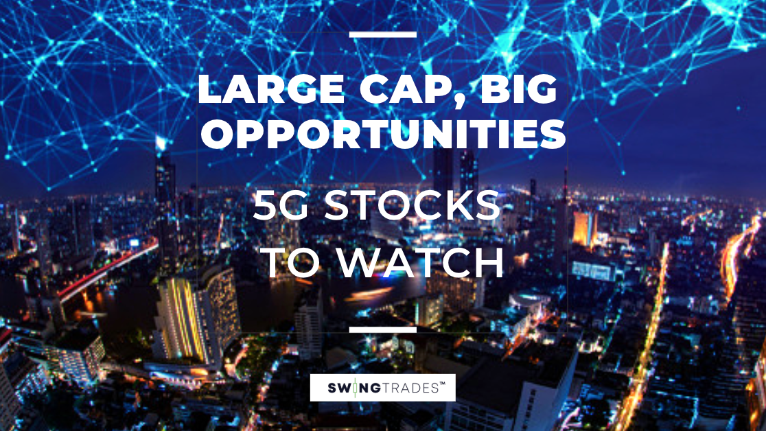 Large Cap, Big Opportunities? 5G Stocks to Watch - SwingTrades
