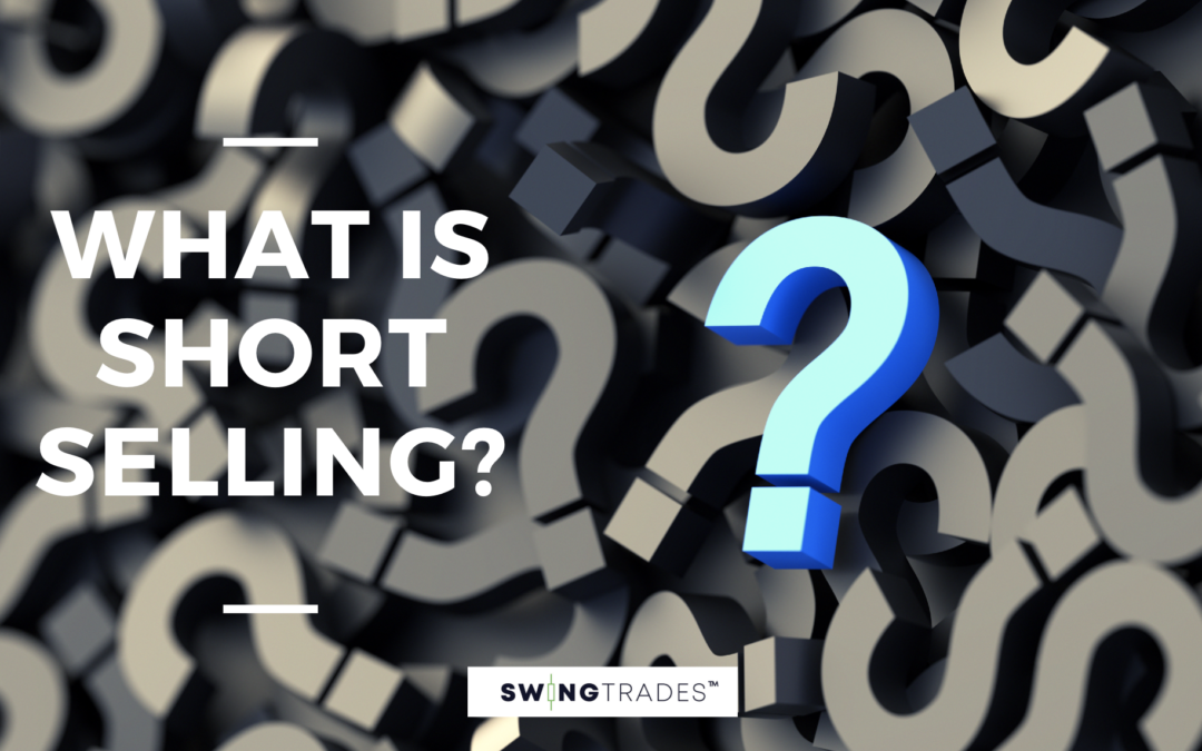 SwingTrades: What Is Short Selling?